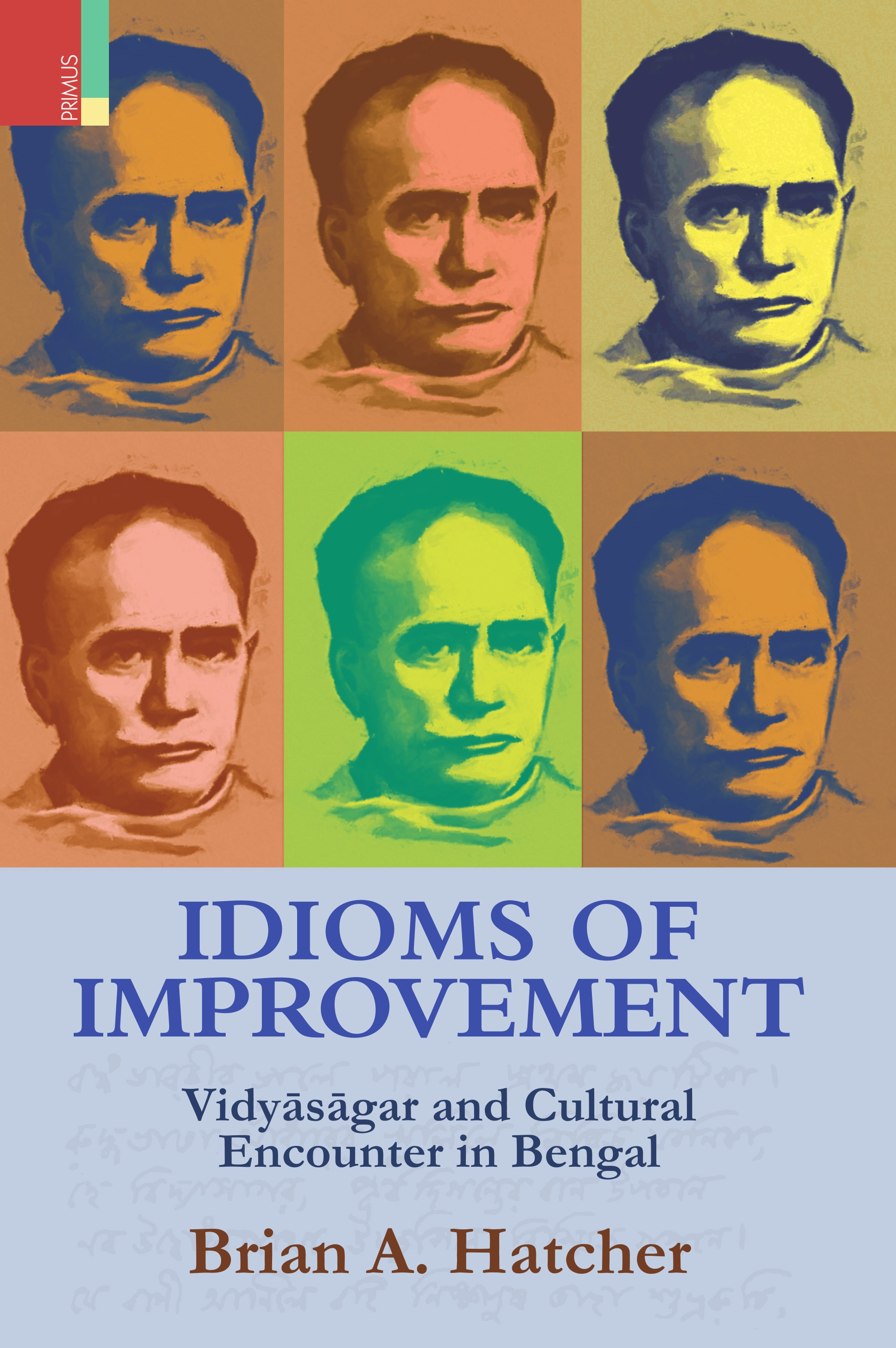 Idioms of Improvement: Vidyasagar and Cultural Encounter in Bengal by Brian Hatcher