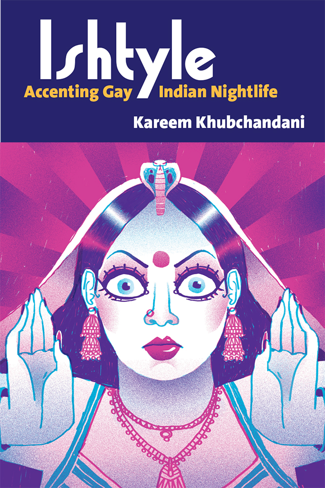 Ishtyle: Accenting Gay Indian Nightlife by Kareem Khubchandani