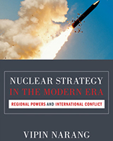 Nuclear Strategy in the Modern Era: Regional Powers and International Conflict